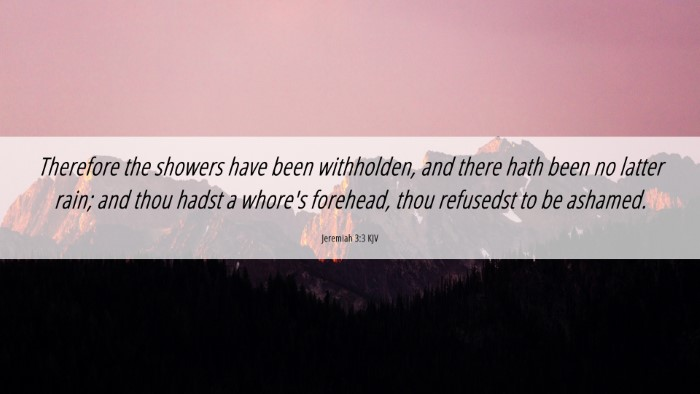 Picture 06 - Jeremiah 3:3 KJV 4K Wallpaper - Therefore the showers have been withholden, and - 4K Wallpaper Bible Verse