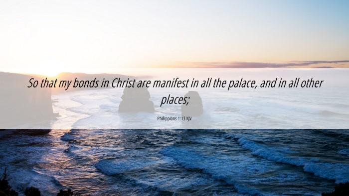 Picture 06 - Philippians 1:13 KJV 4K Wallpaper - So that my bonds in Christ are manifest in all - 4K Wallpaper Bible Verse