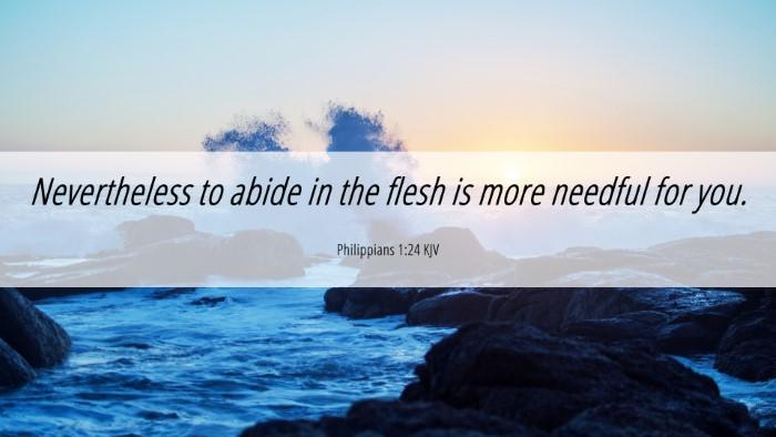 Picture 06 - Philippians 1:24 KJV 4K Wallpaper - Nevertheless to abide in the flesh is more - 4K Wallpaper Bible Verse