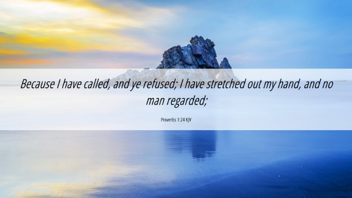 Picture 06 - Proverbs 1:24 KJV 4K Wallpaper - Because I have called, and ye refused; I have - 4K Wallpaper Bible Verse