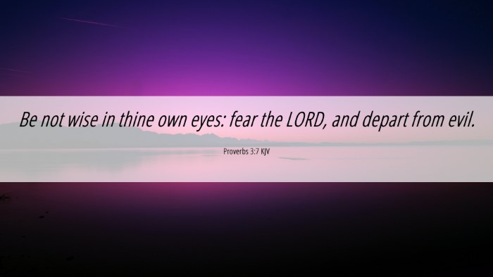 Picture 06 - Proverbs 3:7 KJV 4K Wallpaper - Be not wise in thine own eyes: fear the LORD, and - 4K Wallpaper Bible Verse