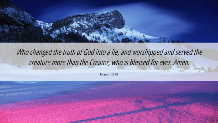 Picture 06 - Romans 1:25 KJV 4K Wallpaper - Who changed the truth of God into a lie, and - 4K Wallpaper Bible Verse