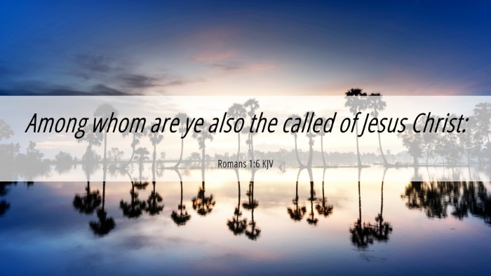 Picture 06 - Romans 1:6 KJV 4K Wallpaper - Among whom are ye also the called of Jesus - 4K Wallpaper Bible Verse