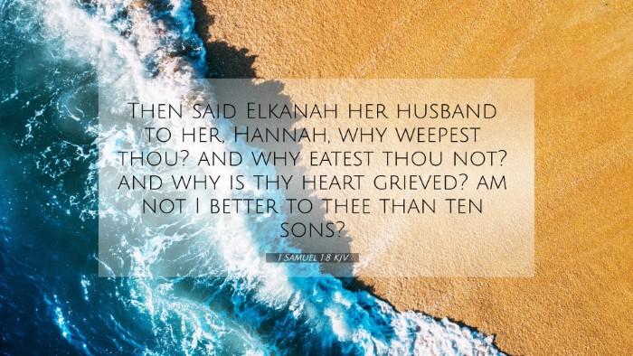 Picture 07 - 1 Samuel 1:8 KJV 4K Wallpaper - Then said Elkanah her husband to her, Hannah, why - 4K Wallpaper Bible Verse