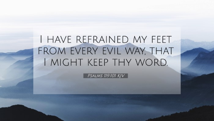 Picture 07 - Psalms 119:101 KJV 4K Wallpaper - I have refrained my feet from every evil way, - 4K Wallpaper Bible Verse