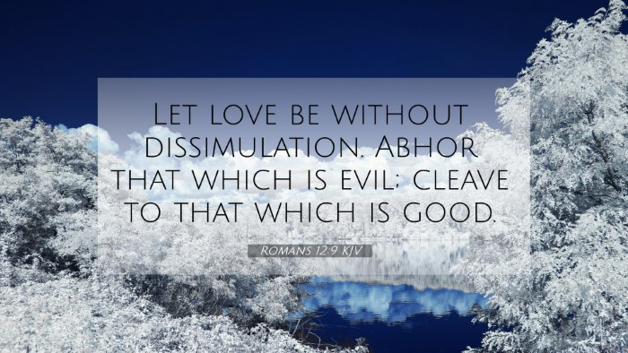 Picture 07 - Romans 12:9 KJV 4K Wallpaper - Let love be without dissimulation. Abhor that - 4K Wallpaper Bible Verse