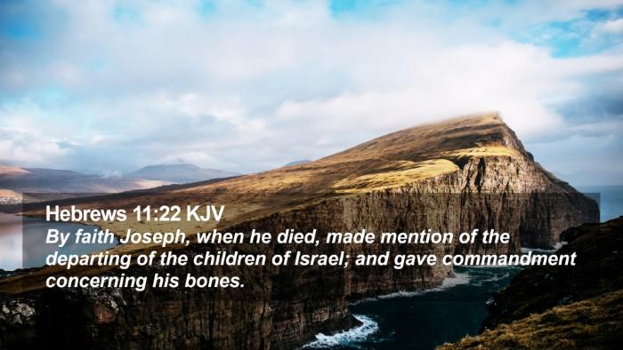 Hebrews 11:22 KJV Desktop Wallpaper - By faith Joseph, when he died, made mention of - Desktop Bible Verse Wallpaper