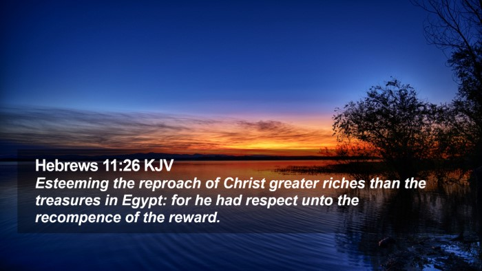Hebrews 11:26 KJV Desktop Wallpaper - Esteeming the reproach of Christ greater riches - Desktop Bible Verse Wallpaper