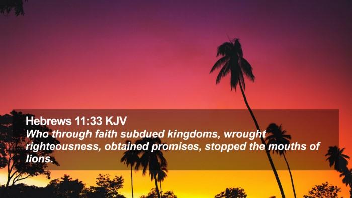 Hebrews 11:33 KJV Desktop Wallpaper - Who through faith subdued kingdoms, wrought - Desktop Bible Verse Wallpaper