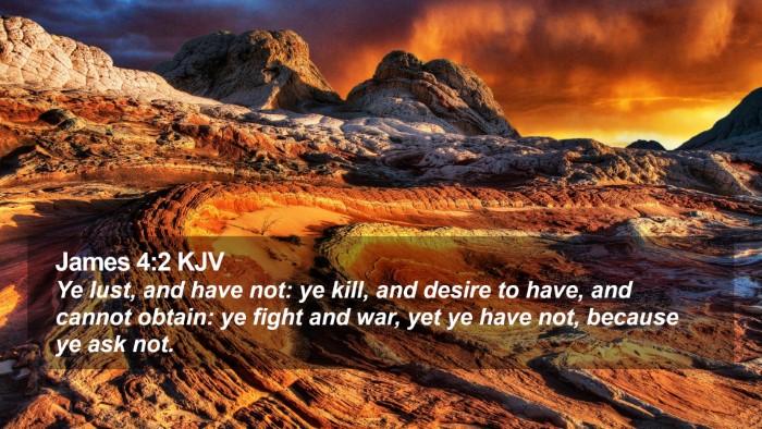 James 4:2 KJV Desktop Wallpaper - Ye lust, and have not: ye kill, and desire to - Desktop Bible Verse Wallpaper