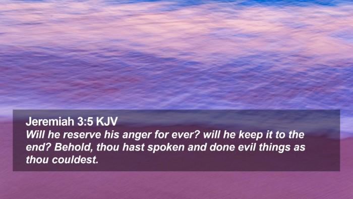Jeremiah 3:5 KJV Desktop Wallpaper - Will he reserve his anger for ever? will he keep - Desktop Bible Verse Wallpaper
