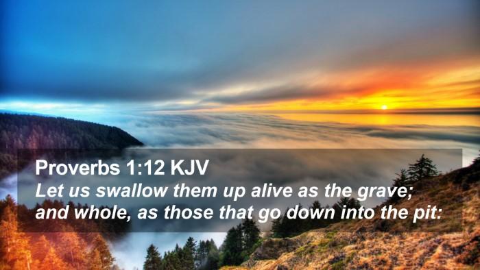 Proverbs 1:12 KJV Desktop Wallpaper - Let us swallow them up alive as the grave; and - Desktop Bible Verse Wallpaper
