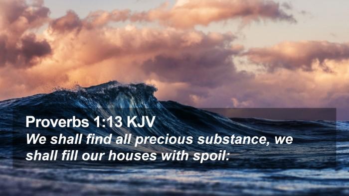 Proverbs 1:13 KJV Desktop Wallpaper - We shall find all precious substance, we shall - Desktop Bible Verse Wallpaper