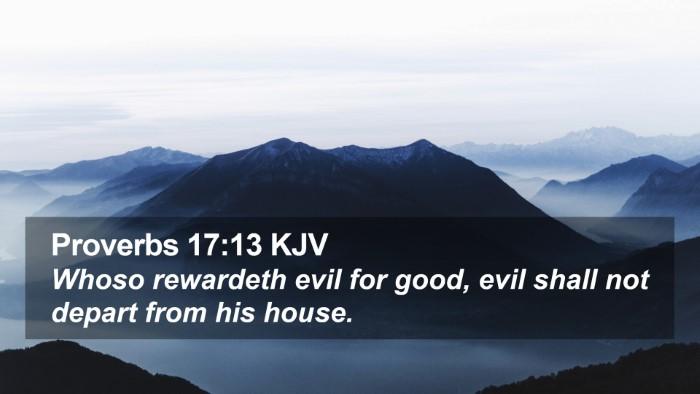 Proverbs 17:13 KJV Desktop Wallpaper - Whoso rewardeth evil for good, evil shall not - Desktop Bible Verse Wallpaper