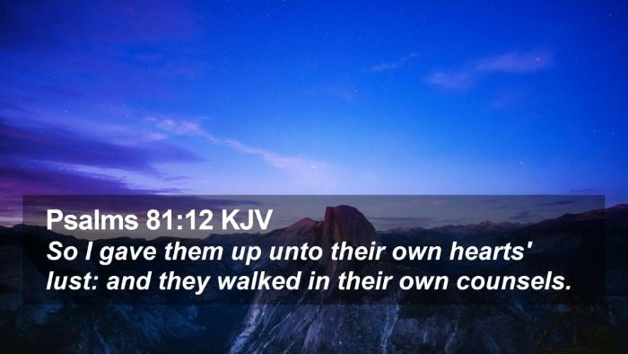 Psalms 81:12 KJV Desktop Wallpaper - So I gave them up unto their own hearts' lust: - Desktop Bible Verse Wallpaper