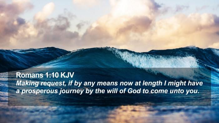 Romans 1:10 KJV Desktop Wallpaper - Making request, if by any means now at length I - Desktop Bible Verse Wallpaper