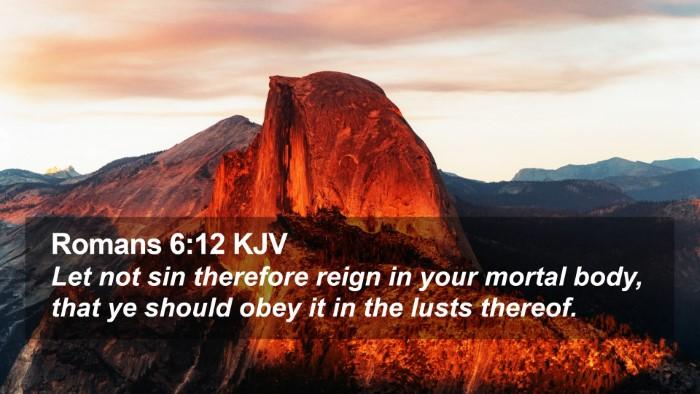 Romans 6:12 KJV Desktop Wallpaper - Let not sin therefore reign in your mortal body, - Desktop Bible Verse Wallpaper