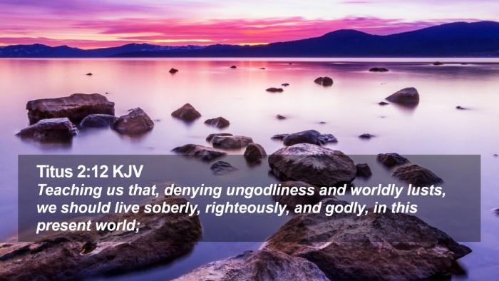 Titus 2:12 KJV Desktop Wallpaper - Teaching us that, denying ungodliness and worldly - Desktop Bible Verse Wallpaper