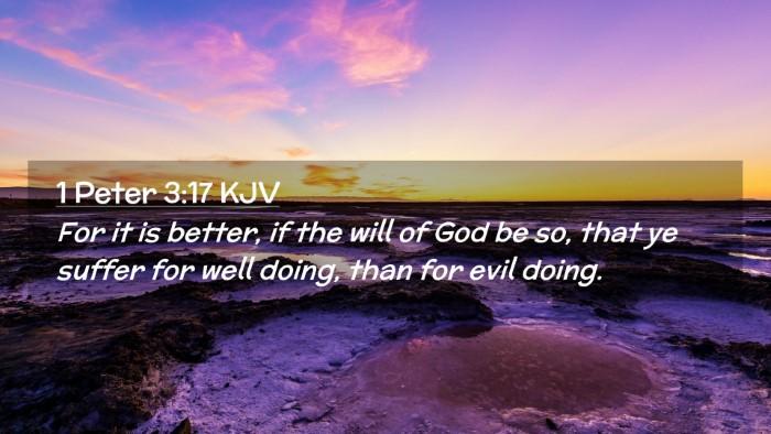 Picture 02 - 1 Peter 3:17 KJV Desktop Wallpaper - For it is better, if the will of God be so, that - Desktop Bible Verse Wallpaper