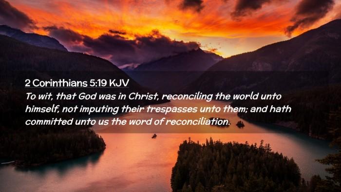 Picture 02 - 2 Corinthians 5:19 KJV Desktop Wallpaper - To wit, that God was in Christ, reconciling the - Desktop Bible Verse Wallpaper
