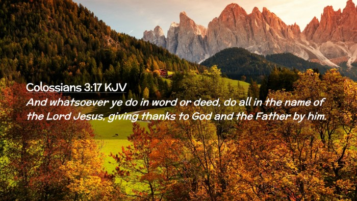Picture 02 - Colossians 3:17 KJV Desktop Wallpaper - And whatsoever ye do in word or deed, do all in - Desktop Bible Verse Wallpaper