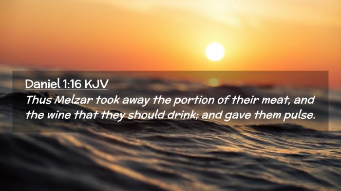 Picture 02 - Daniel 1:16 KJV Desktop Wallpaper - Thus Melzar took away the portion of their meat, - Desktop Bible Verse Wallpaper