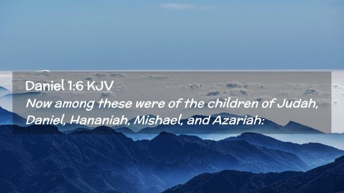 Picture 02 - Daniel 1:6 KJV Desktop Wallpaper - Now among these were of the children of Judah, - Desktop Bible Verse Wallpaper