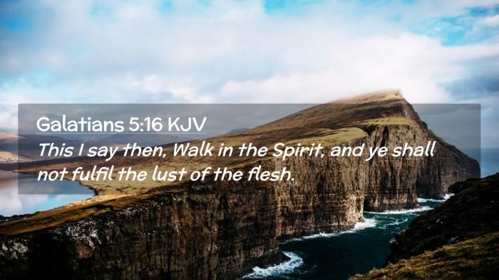 Picture 02 - Galatians 5:16 KJV Desktop Wallpaper - This I say then, Walk in the Spirit, and ye shall - Desktop Bible Verse Wallpaper