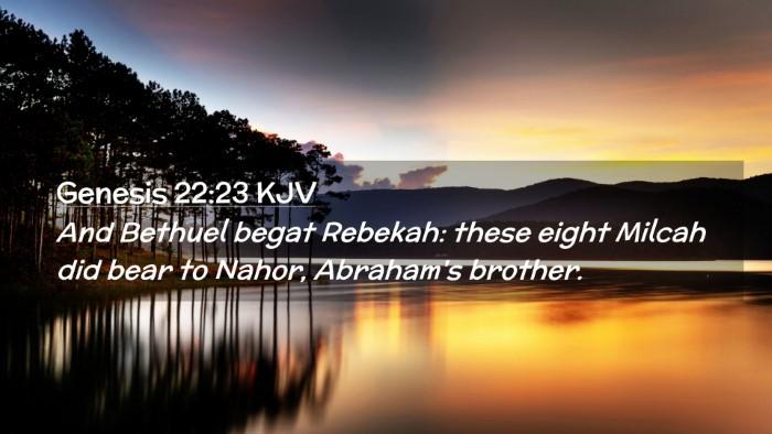 Picture 02 - Genesis 22:23 KJV Desktop Wallpaper - And Bethuel begat Rebekah: these eight Milcah did - Desktop Bible Verse Wallpaper