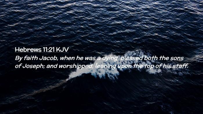 Picture 02 - Hebrews 11:21 KJV Desktop Wallpaper - By faith Jacob, when he was a dying, blessed both - Desktop Bible Verse Wallpaper
