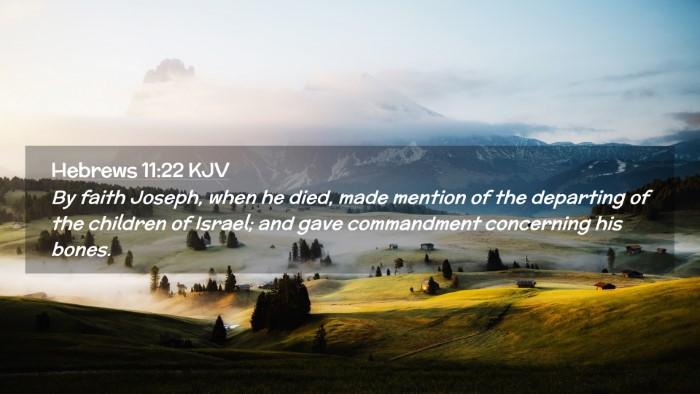 Picture 02 - Hebrews 11:22 KJV Desktop Wallpaper - By faith Joseph, when he died, made mention of - Desktop Bible Verse Wallpaper