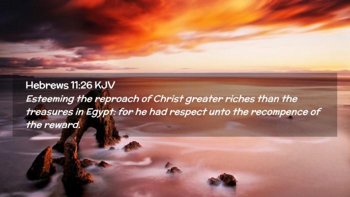 Picture 02 - Hebrews 11:26 KJV Desktop Wallpaper - Esteeming the reproach of Christ greater riches - Desktop Bible Verse Wallpaper