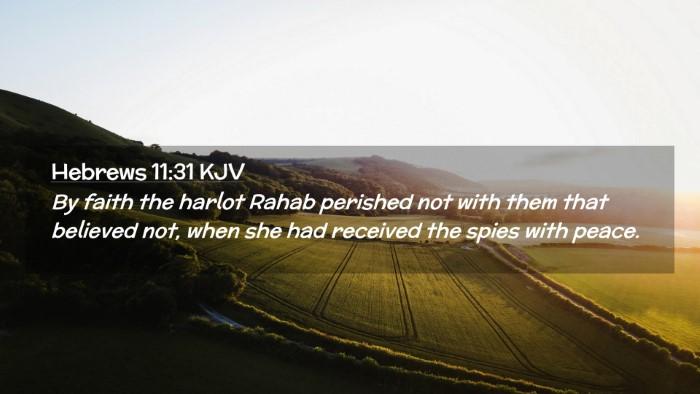 Picture 02 - Hebrews 11:31 KJV Desktop Wallpaper - By faith the harlot Rahab perished not with them - Desktop Bible Verse Wallpaper