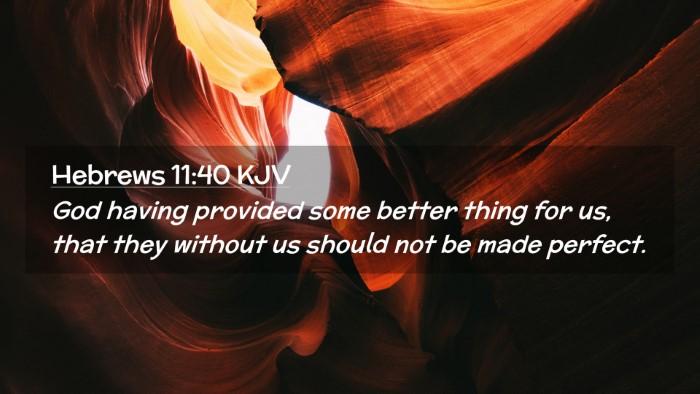 Picture 02 - Hebrews 11:40 KJV Desktop Wallpaper - God having provided some better thing for us, - Desktop Bible Verse Wallpaper