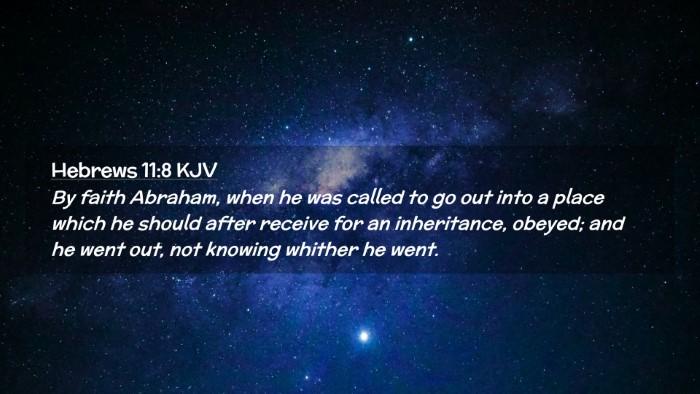 Picture 02 - Hebrews 11:8 KJV Desktop Wallpaper - By faith Abraham, when he was called to go out - Desktop Bible Verse Wallpaper