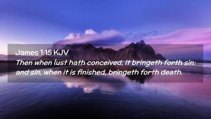 Picture 02 - James 1:15 KJV Desktop Wallpaper - Then when lust hath conceived, it bringeth forth - Desktop Bible Verse Wallpaper