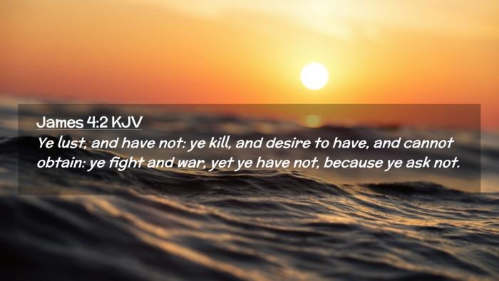 Picture 02 - James 4:2 KJV Desktop Wallpaper - Ye lust, and have not: ye kill, and desire to - Desktop Bible Verse Wallpaper