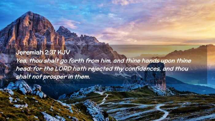 Picture 02 - Jeremiah 2:37 KJV Desktop Wallpaper - Yea, thou shalt go forth from him, and thine - Desktop Bible Verse Wallpaper