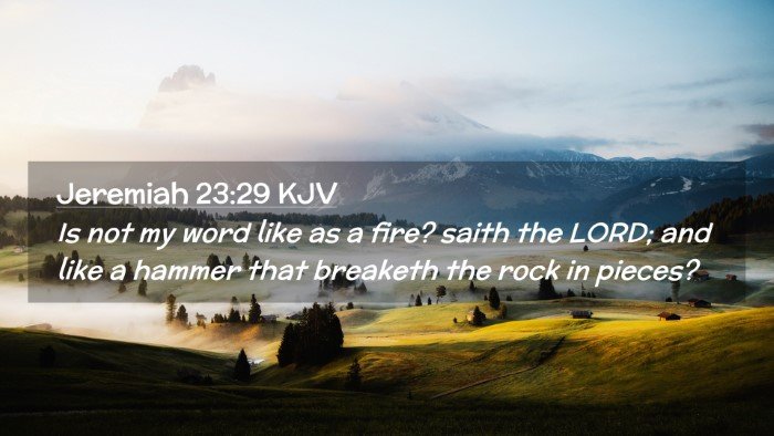 Picture 02 - Jeremiah 23:29 KJV Desktop Wallpaper - Is not my word like as a fire? saith the LORD; - Desktop Bible Verse Wallpaper