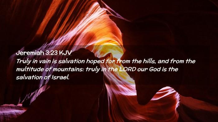 Picture 02 - Jeremiah 3:23 KJV Desktop Wallpaper - Truly in vain is salvation hoped for from the - Desktop Bible Verse Wallpaper