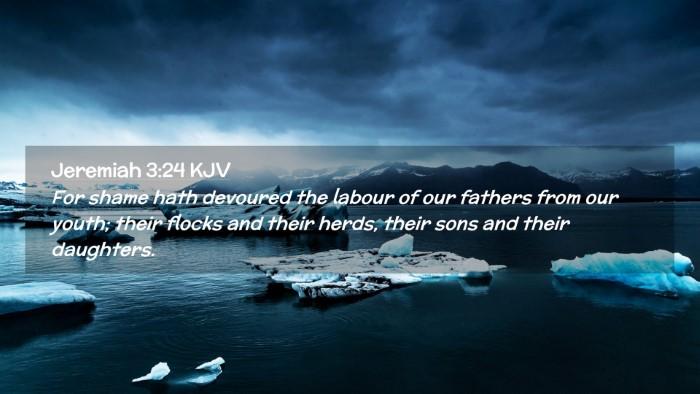 Picture 02 - Jeremiah 3:24 KJV Desktop Wallpaper - For shame hath devoured the labour of our fathers - Desktop Bible Verse Wallpaper