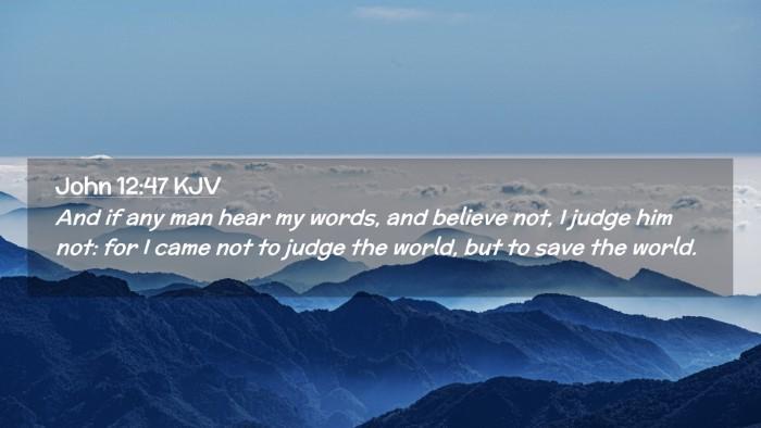 Picture 02 - John 12:47 KJV Desktop Wallpaper - And if any man hear my words, and believe not, I - Desktop Bible Verse Wallpaper