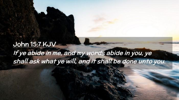 Picture 02 - John 15:7 KJV Desktop Wallpaper - If ye abide in me, and my words abide in you, ye - Desktop Bible Verse Wallpaper
