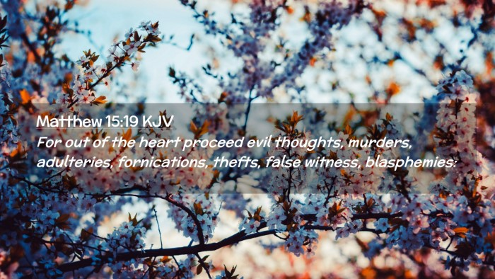 Picture 02 - Matthew 15:19 KJV Desktop Wallpaper - For out of the heart proceed evil thoughts, - Desktop Bible Verse Wallpaper