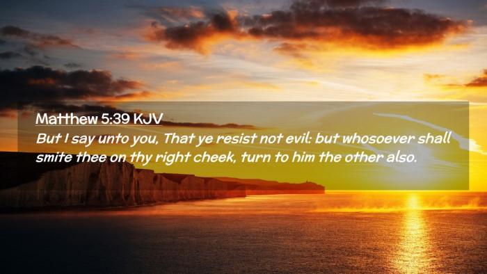 Picture 02 - Matthew 5:39 KJV Desktop Wallpaper - But I say unto you, That ye resist not evil: but - Desktop Bible Verse Wallpaper