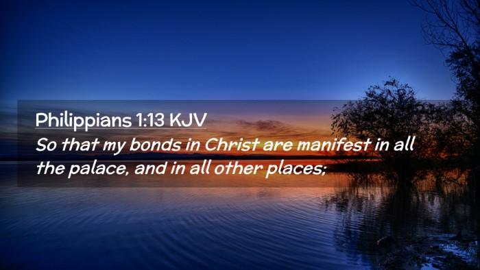 Picture 02 - Philippians 1:13 KJV Desktop Wallpaper - So that my bonds in Christ are manifest in all - Desktop Bible Verse Wallpaper