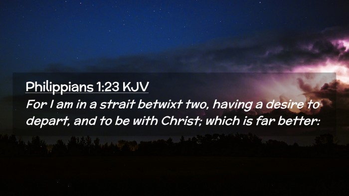 Picture 02 - Philippians 1:23 KJV Desktop Wallpaper - For I am in a strait betwixt two, having a desire - Desktop Bible Verse Wallpaper