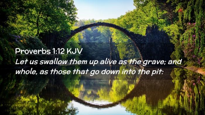 Picture 02 - Proverbs 1:12 KJV Desktop Wallpaper - Let us swallow them up alive as the grave; and - Desktop Bible Verse Wallpaper