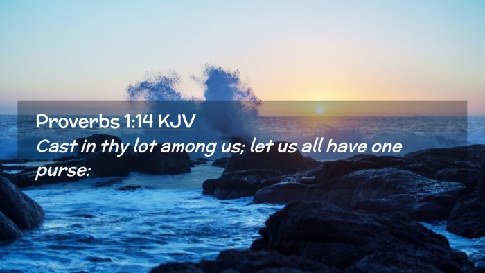 Picture 02 - Proverbs 1:14 KJV Desktop Wallpaper - Cast in thy lot among us; let us all have one - Desktop Bible Verse Wallpaper