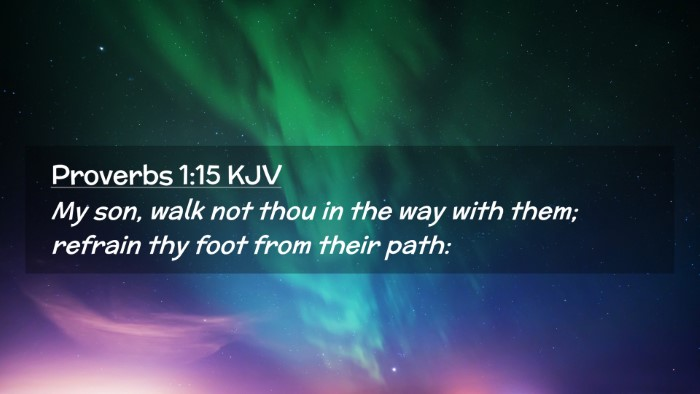 Picture 02 - Proverbs 1:15 KJV Desktop Wallpaper - My son, walk not thou in the way with them; - Desktop Bible Verse Wallpaper